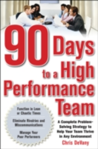 Ebook in inglese 90 Days to a High-Performance Team: A Complete Problem-solving Strategy to Help Your Team Thirve in any Environment DeVany, Chris
