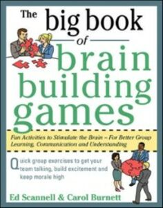 Foto Cover di Big Book of Brain-Building Games: Fun Activities to Stimulate the Brain for Better Learning, Communication and Teamwork, Ebook inglese di Carol Burnett,Edward Scannell, edito da McGraw-Hill Education