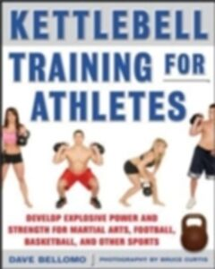 Ebook in inglese Kettlebell Training for Athletes: Develop Explosive Power and Strength for Martial Arts, Football, Basketball, and Other Sports, pb Bellomo, David