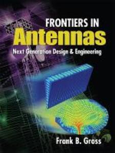 Frontiers in Antennas: Next Generation Design & Engineering - Frank Gross - cover