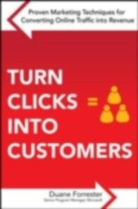 Ebook in inglese Turn Clicks Into Customers: Proven Marketing Techniques for Converting Online Traffic into Revenue Forrester, Duane