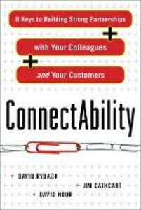 ConnectAbility: 8 Keys to Building Strong Partnerships with Your Colleagues and Your Customers - David Ryback,Jim Cathcart,David Nour - cover