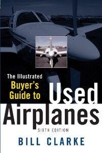 Foto Cover di Illustrated Buyer's Guide to Used Airplanes, Ebook inglese di Bill Clarke, edito da McGraw-Hill Education