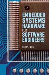 Foto Cover di Embedded Systems Hardware for Software Engineers, Ebook inglese di Ed Lipiansky, edito da McGraw-Hill Education