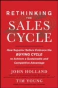 Ebook in inglese Rethinking the Sales Cycle: How Superior Sellers Embrace the Buying Cycle to Achieve a Sustainable and Competitive Advantage Holland, John R. , Young, Tim
