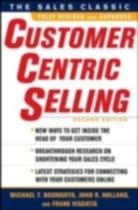 Ebook in inglese CustomerCentric Selling, Second Edition Bosworth, Michael T. , Holland, John R. , Visgatis, Frank