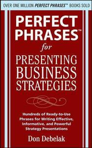 Perfect Phrases for Presenting Business Strategies - Don Debelak - cover