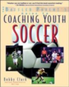Ebook in inglese Baffled Parent's Guide to Coaching Youth Soccer Clark, Bobby