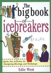 Big Book of Icebreakers: Quick, Fun Activities for Energizing Meetings and Workshops