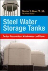 Foto Cover di Steel Water Storage Tanks: Design, Construction, Maintenance, and Repair, Ebook inglese di Steve Meier, edito da McGraw-Hill Education