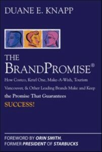 Ebook in inglese Brand Promise: How Ketel One, Costco, Make-A-Wish, Tourism Vancouver, and Other Leading Brands Make and Keep the Promise That Guarantees Success Knapp, Duane