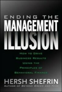 Ebook in inglese Ending the Management Illusion: How to Drive Business Results Using the Principles of Behavioral Finance Shefrin, Hersh