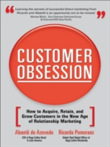 Ebook in inglese Customer Obsession: How to Acquire, Retain, and Grow Customers in the New Age of Relationship Marketing Azevedo, Abaete de , Pomeranz, Ricardo