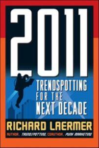 Foto Cover di 2011: Trendspotting for the Next Decade, Ebook inglese di Richard Laermer, edito da McGraw-Hill Education
