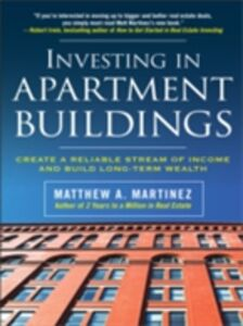 Foto Cover di Investing in Apartment Buildings: Create a Reliable Stream of Income and Build Long-Term Wealth, Ebook inglese di Matthew Martinez, edito da McGraw-Hill Education