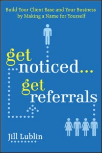 Ebook in inglese Get Noticed... Get Referrals: Build Your Client Base and Your Business by Making a Name For Yourself Lublin, Jill