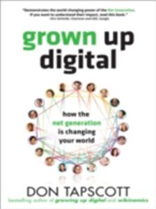 Ebook in inglese Grown Up Digital: How the Net Generation is Changing Your World Tapscott, Don