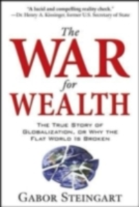 Ebook in inglese War for Wealth: The True Story of Globalization, or Why the Flat World is Broken Steingart, Gabor