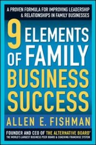 Ebook in inglese 9 Elements of Family Business Success: A Proven Formula for Improving Leadership & Realtionships in Family Businesses Fishman, Allen