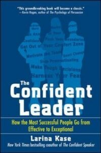 Ebook in inglese Confident Leader: How the Most Successful People Go From Effective to Exceptional Kase, Larina