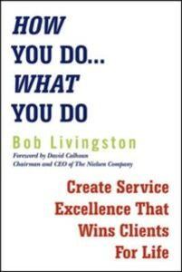 Ebook in inglese How You Do... What You Do: Create Service Excellence That Wins Clients For Life Calhoun, David (foreword by) , Livingston, Bob