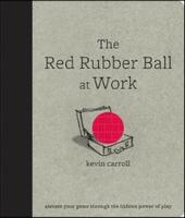 Red Rubber Ball at Work: Elevate Your Game Through the Hidden Power of Play