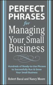 Ebook in inglese Perfect Phrases for Managing Your Small Business Bacal, Robert , Moore, Nancy