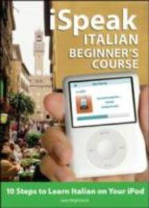 Foto Cover di iSpeak Italian Beginner's Course, Ebook inglese di Jane Wightwick, edito da McGraw-Hill Education