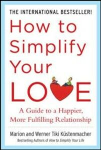 Ebook in inglese How to Simplify Your Love: A Guide to a Happier, More Fulfilling Relationship Kustenmacher, Marion , Kustenmacher, Werner Tiki