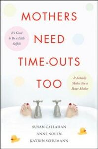 Ebook in inglese Mothers Need Time-Outs, Too Callahan, Susan , Nolen, Anne , Schumann, Katrin