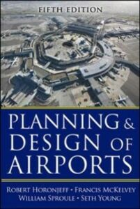 Ebook in inglese Planning and Design of Airports, Fifth Edition Horonjeff, Robert , McKelvey, Francis , Sproule, William , Young, Seth