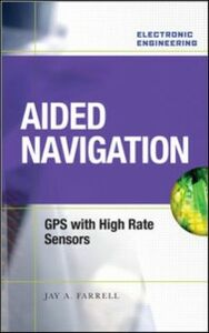 Ebook in inglese Aided Navigation: GPS with High Rate Sensors Farrell, Jay