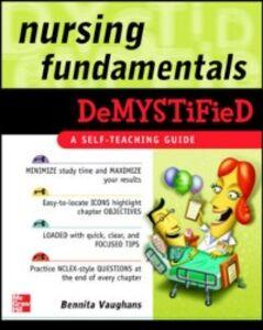 Foto Cover di Nursing Fundamentals DeMYSTiFieD: A Self-Teaching Guide, Ebook inglese di Bennita Vaughans, edito da McGraw-Hill Education