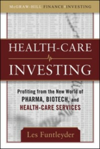 Ebook in inglese Healthcare Investing: Profiting from the New World of Pharma, Biotech, and Health Care Services Funtleyder, Les