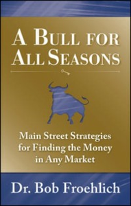 Ebook in inglese Bull for All Seasons: Main Street Strategies for Finding the Money in Any Market Froehlich, Dr. Bob