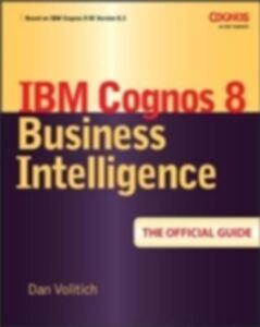 Foto Cover di IBM Cognos 8 Business Intelligence: The Official Guide, Ebook inglese di Dan Volitich, edito da McGraw-Hill Education