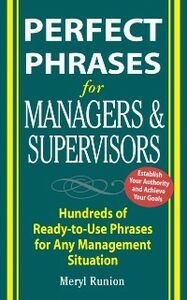 Foto Cover di Perfect Phrases for Managers and Supervisors: Hundreds of Ready-to-Use Phrases for Any Management Situation, Ebook inglese di Meryl Runion, edito da McGraw-Hill Education