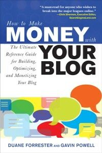 Ebook in inglese How to Make Money with Your Blog: The Ultimate Reference Guide for Building, Optimizing, and Monetizing Your Blog Forrester, Duane , Powell, Gavin