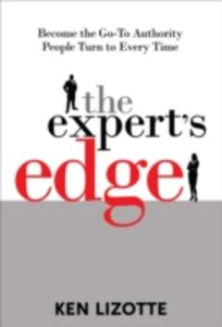 Ebook in inglese Expert's Edge: Become the Go-To Authority People Turn to Every Time Lizotte, Ken