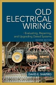 Ebook in inglese Old Electrical Wiring: Evaluating, Repairing, and Upgrading Dated Systems Shapiro, David