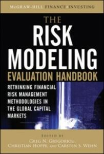 Ebook in inglese Risk Modeling Evaluation Handbook: Rethinking Financial Risk Management Methodologies in the Global Capital Markets Gregoriou, Greg N. , Hoppe, Christian , Wehn, Carsten S.