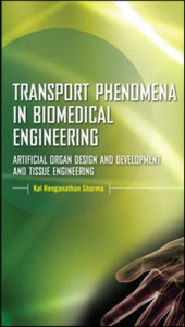 Ebook in inglese Transport Phenomena in Biomedical Engineering: Artifical organ Design and Development, and Tissue Engineering Sharma, Kal
