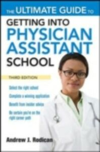 Ebook in inglese Ultimate Guide to Getting Into Physician Assistant School, Third Edition Rodican, Andrew