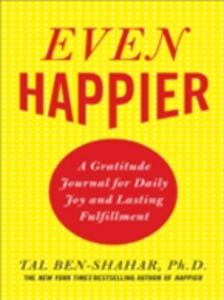 Ebook in inglese Even Happier: A Gratitude Journal for Daily Joy and Lasting Fulfillment Ben-Shahar, Tal