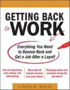 Ebook in inglese Getting Back to Work: Everything You Need to Bounce Back and Get a Job After a Layoff Rolie, Linda