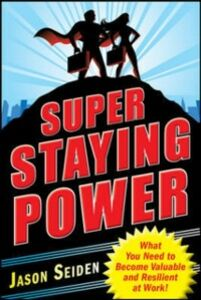 Ebook in inglese Super Staying Power: What You Need to Become Valuable and Resilient at Work Seiden, Jason