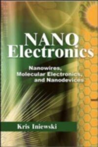 Ebook in inglese Nanoelectronics: Nanowires, Molecular Electronics, and Nanodevices Iniewski, Krzysztof