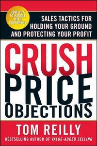 Crush Price Objections: Sales Tactics for Holding Your Ground and Protecting Your Profit - Tom Reilly - cover