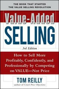 Value-Added Selling:  How to Sell More Profitably, Confidently, and Professionally by Competing on Value, Not Price 3/e - Thomas P. Reilly - cover