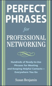 Ebook in inglese Perfect Phrases for Professional Networking: Hundreds of Ready-to-Use Phrases for Meeting and Keeping Helpful Contacts Everywhere You Go Benjamin, Susan